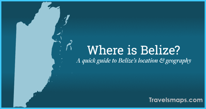 Where is Belize: Guide to Map and Geography (2018 Update)